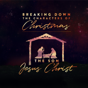 Breaking Down the Characters of Christmas: The Son