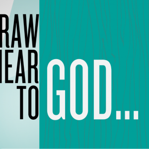 Draw Near to God…